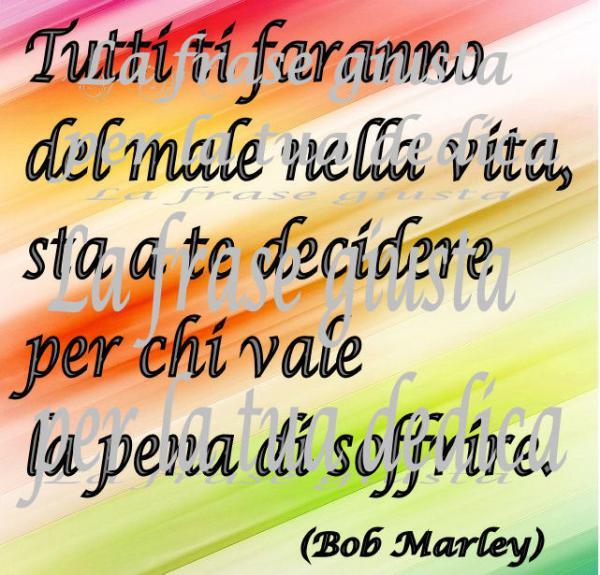 Frasi Amicizia Bob Marley.Tutti Ti Faranno Male Nella Vita Bob Marley La Frase Giusta